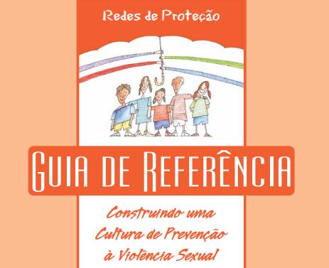 Guia de Referência – Construindo uma Cultura de Prevenção à Violência Sexual